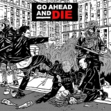 CD - Go Ahead And Die : Go Ahead And Die