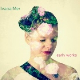 CD - Ivana Mer - Early Works