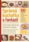 Kniha - Správná kuchařka s fantazií - 20 surovin, které vás inspirují v kuchyni